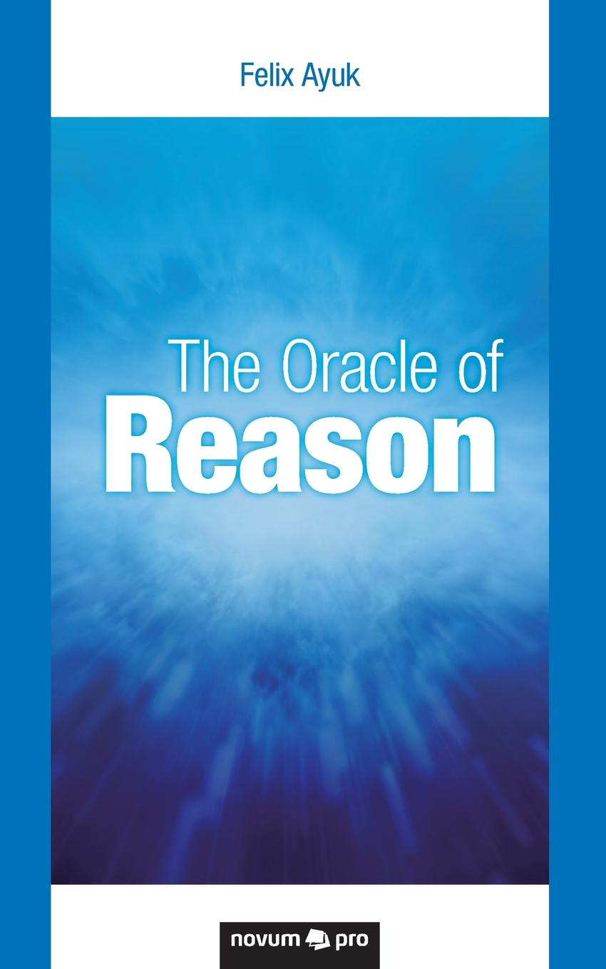 Felix Ayuk The Oracle of Reason felix j palma the map of time and the turn of the screw