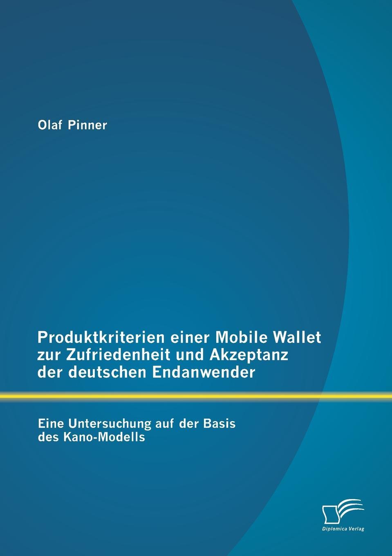 Produktkriterien Einer Mobile Wallet Zur Zufriedenheit Und Akzeptanz Der Deutschen Endanwender. Eine Untersuchung Auf Der Basis Des Kano-Modells Ein Smartphone kann mit einer speziellen Anwendung und einer...