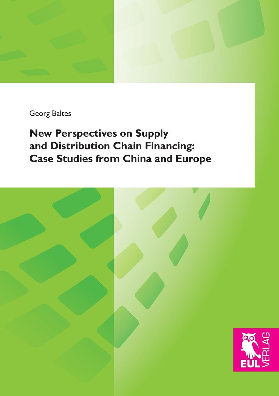 Georg Baltes New Perspectives on Supply and Distribution Chain Financing. Case Studies from China and Europe richard sherman j supply chain transformation practical roadmap to best practice results