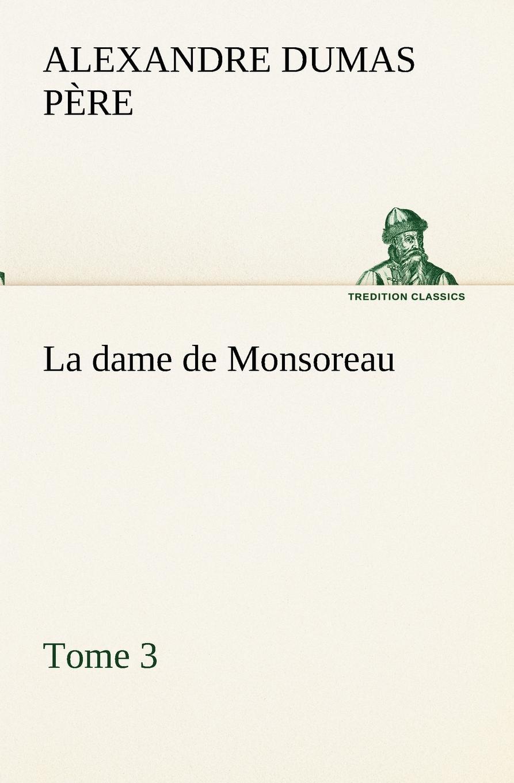 Alexandre Dumas père La dame de Monsoreau - Tome 3. dumas alexandre la dame de monsoreau tome 2