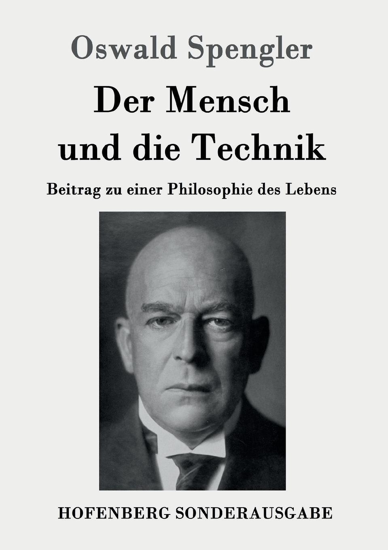 Oswald Spengler Der Mensch und die Technik thomas knoppe die theoretische philosophie ernst cassirers