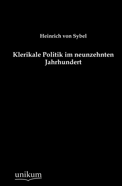 Heinrich von Sybel Klerikale Politik im neunzehnten Jahrhundert georg korn die heilkunde im neunzehnten jahrhundert