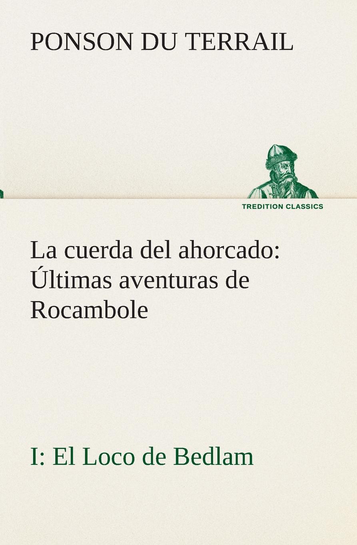 Ponson du Terrail La cuerda del ahorcado Ultimas aventuras de Rocambole. I El Loco de Bedlam недорого
