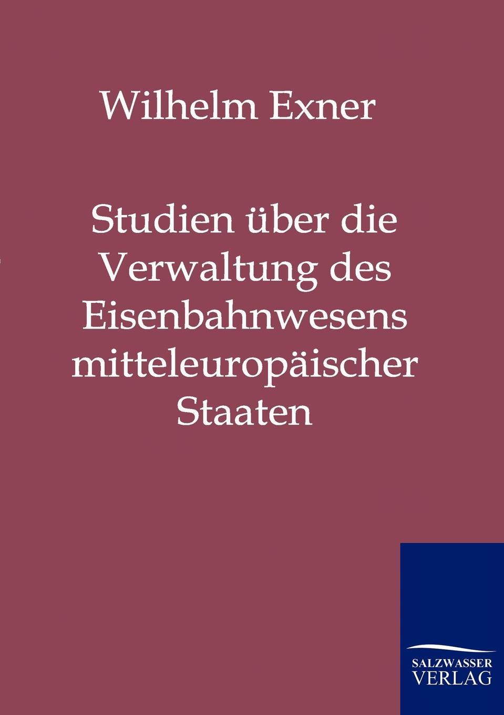 Wilhelm Exner Studien uber die Verwaltung des Eisenbahnwesens mitteleuropaischer Staaten