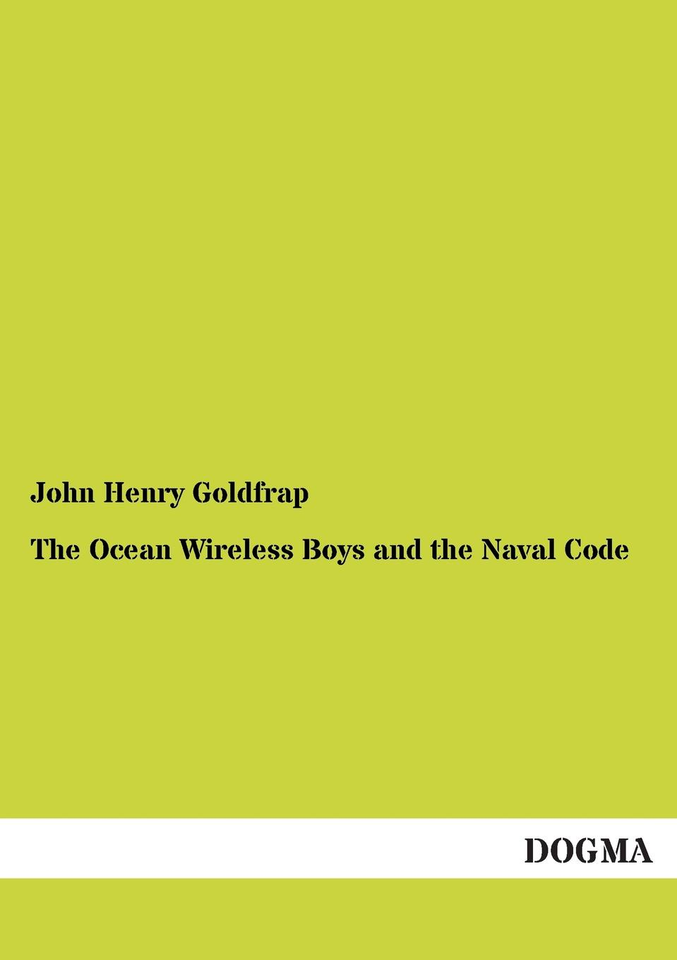 Фото - John Henry Goldfrap The Ocean Wireless Boys and the Naval Code рюкзак code code co073bwbyzk6