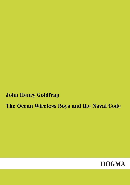 все цены на John Henry Goldfrap The Ocean Wireless Boys and the Naval Code онлайн