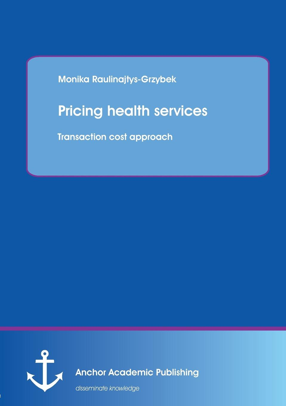 Monika Raulinajtys-Grzybek Pricing health services. Transaction cost approach the cost of contracting out