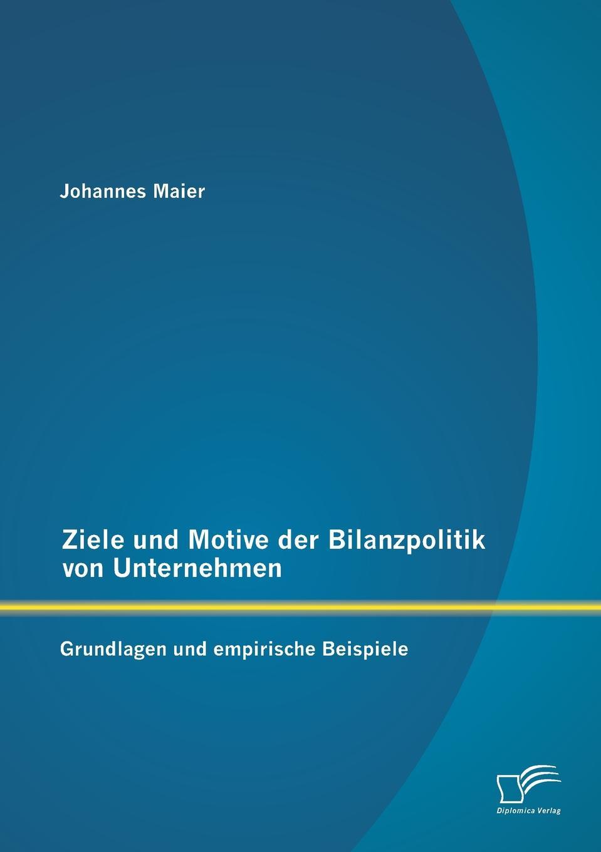Johannes Maier Ziele und Motive der Bilanzpolitik von Unternehmen. Grundlagen und empirische Beispiele johannes thiele die systematische stellung der solenogastren und die phylogenie der mollusken