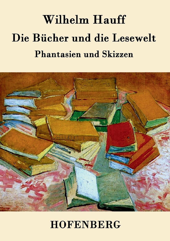 Wilhelm Hauff Die Bucher und die Lesewelt wilhelm hauff novellen