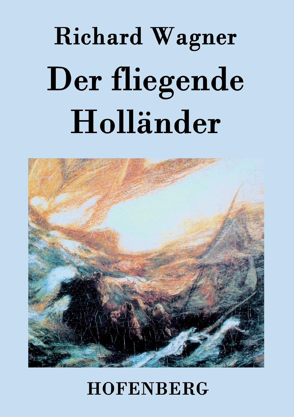 Richard Wagner Der fliegende Hollander wagner der fliegende hollander