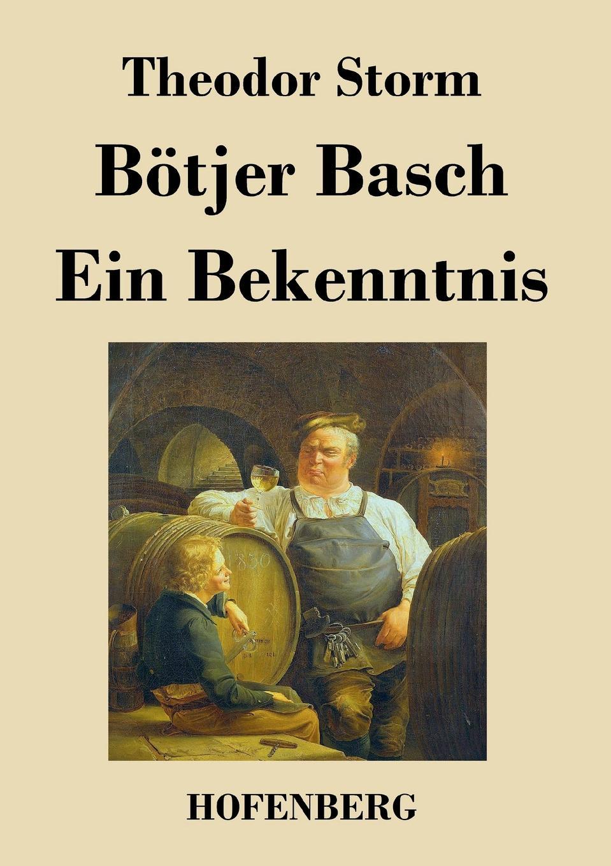 Theodor Storm Botjer Basch / Ein Bekenntnis theodor storm ein bekenntnis