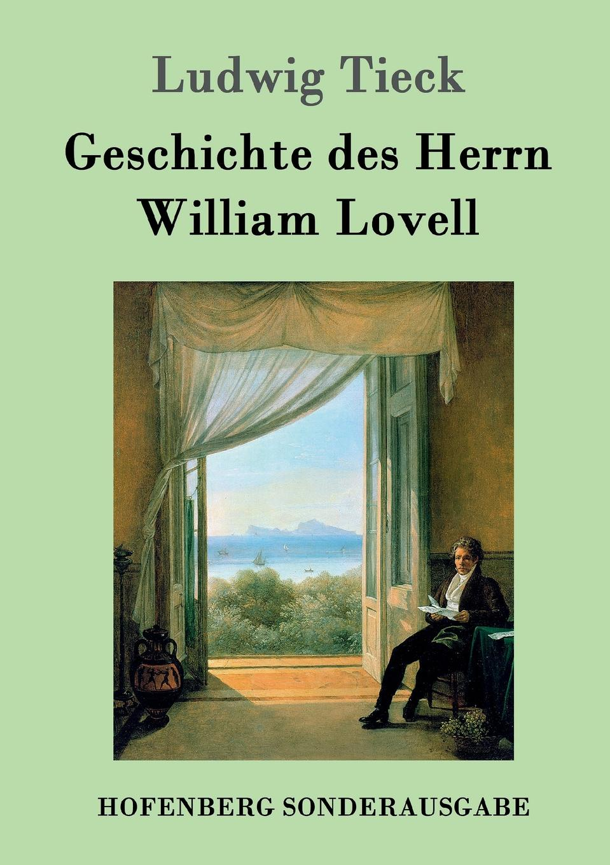 Ludwig Tieck Geschichte des Herrn William Lovell ludwig tieck franz sternbalds wanderungen