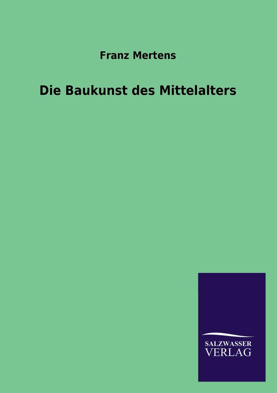 Franz Mertens Die Baukunst Des Mittelalters rudolf peiper die profane komodie des mittelalters