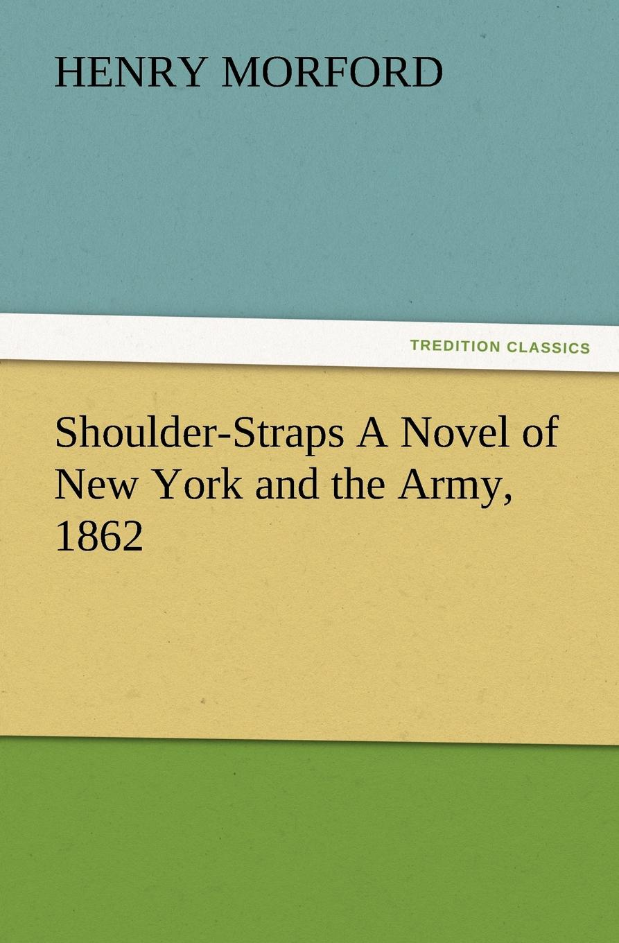 Henry Morford Shoulder-Straps A Novel of New York and the Army, 1862