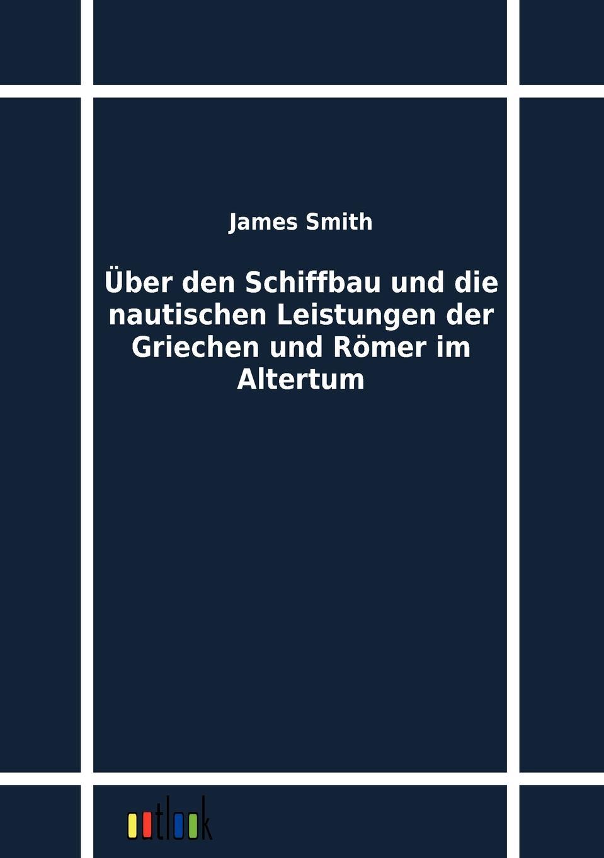 James Smith Uber den Schiffbau und die nautischen Leistungen der Griechen und Romer im Altertum