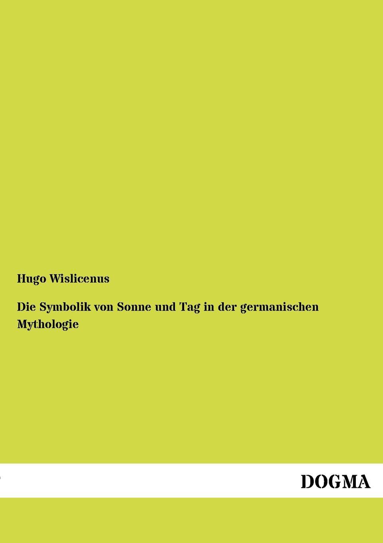 Hugo Wislicenus Die Symbolik von Sonne und Tag in der germanischen Mythologie j lorber die geistige sonne lebenswahre eroffnungen und belehrungen uber die zustande im jenseits mit himmlischer erklarung der 12 gottlichen lebensregeln und von da aus einblicke in german edition