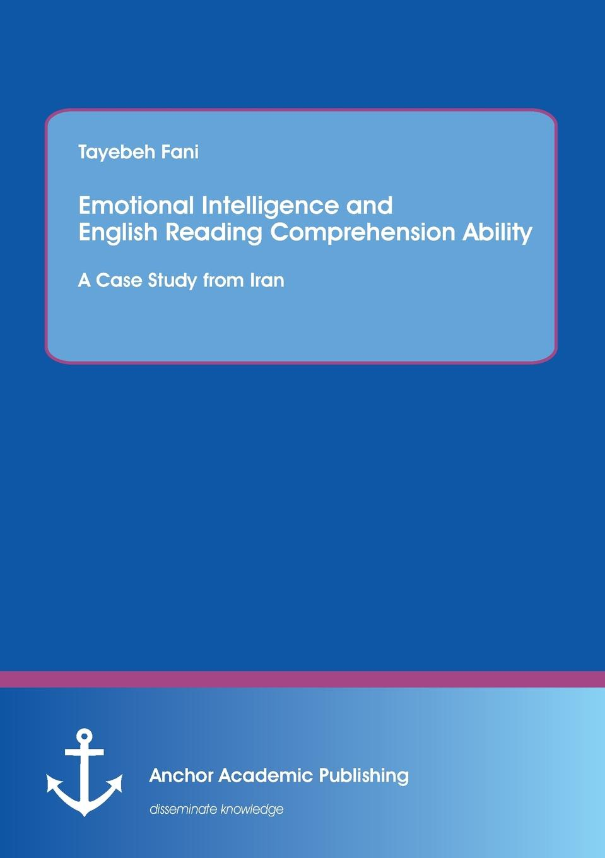 Tayebeh Fani Emotional Intelligence and English Reading Comprehension Ability. A Case Study from Iran недорго, оригинальная цена