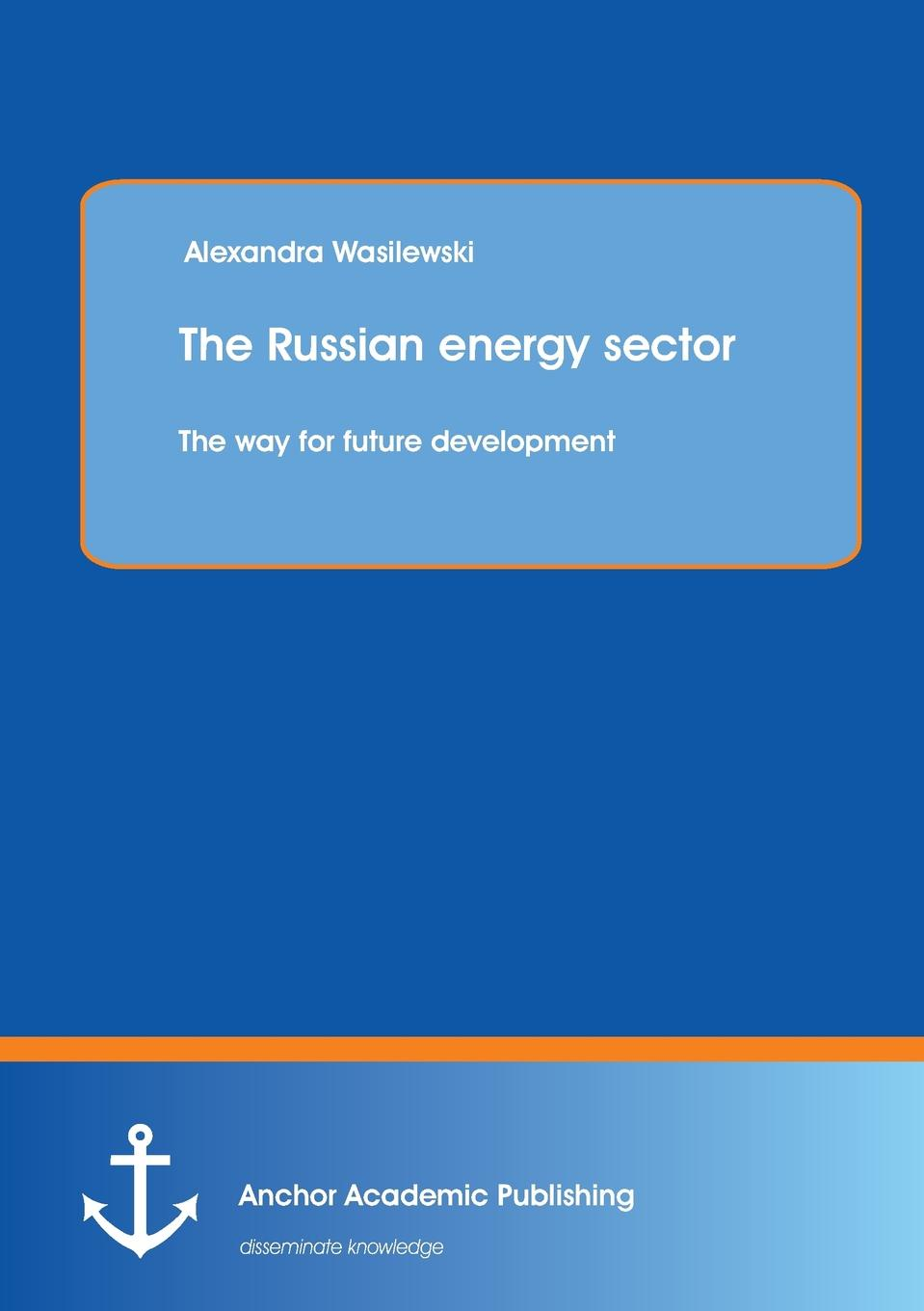 Alexandra Wasilewski The Russian energy sector. The way for future development rd robinson high–level manpower in economical development – the turkish case