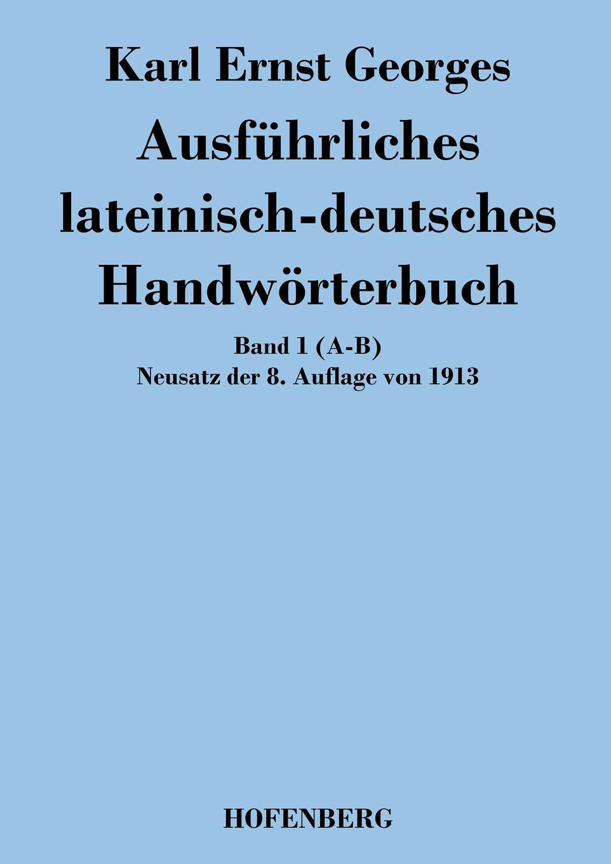 Karl Ernst Georges Ausfuhrliches lateinisch-deutsches Handworterbuch