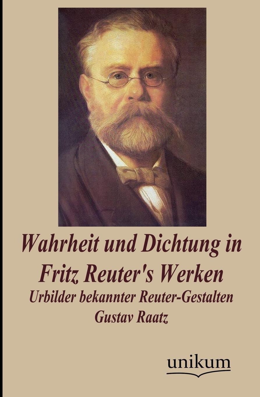 Gustav Raatz Wahrheit und Dichtung in Fritz Reuter.s Werken fritz reuter friedrich ruckert in erlangen und joseph kopp nach familienpapieren