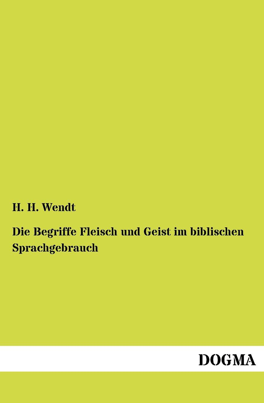 H. H. Wendt Die Begriffe Fleisch und Geist im biblischen Sprachgebrauch