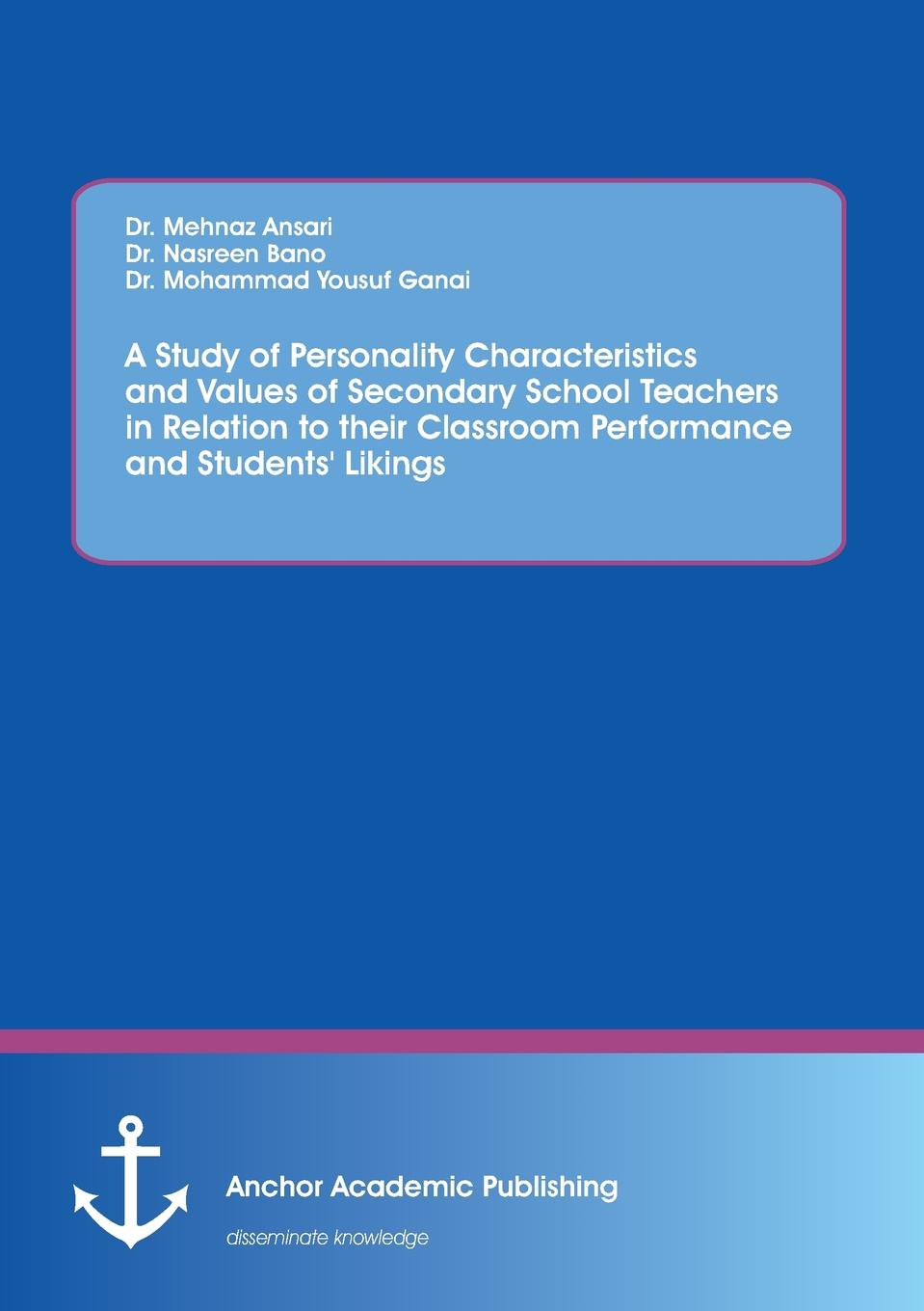 Nasreen Bano, Mehnaz Ansari, Mohammad Yousuf Ganai A Study of Personality Characteristics and Values of Secondary School Teachers in Relation to their Classroom Performance and Students. Likings david karanja and daniel komo gakunga teachers efficacy in the implementation of inclusive education