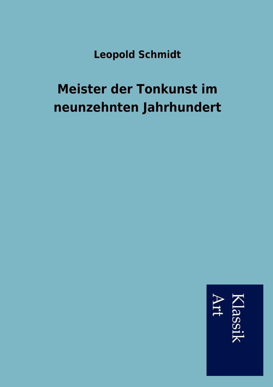 Leopold Schmidt Meister der Tonkunst im neunzehnten Jahrhundert georg korn die heilkunde im neunzehnten jahrhundert