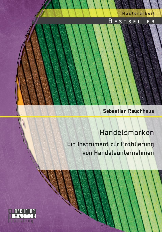 Sebastian Rauchhaus Handelsmarken. Ein Instrument zur Profilierung von Handelsunternehmen sebastian rauchhaus handelsunternehmen als marke storebrands