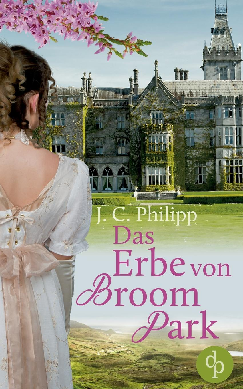 J. C. Philipp Das Erbe von Broom Park (Regency Roman, Historisch, Liebe) hazel brugger rostock