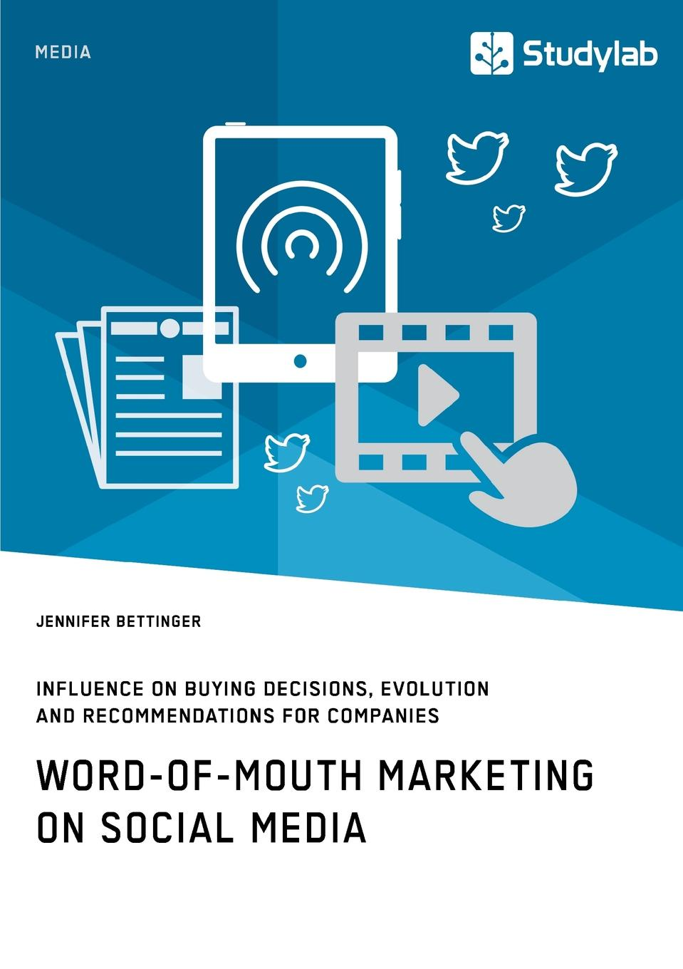 Jennifer Bettinger Word-of-Mouth Marketing on Social Media. Influence on Buying Decisions, Evolution and Recommendations for Companies lennon j skywriting by word of mouth