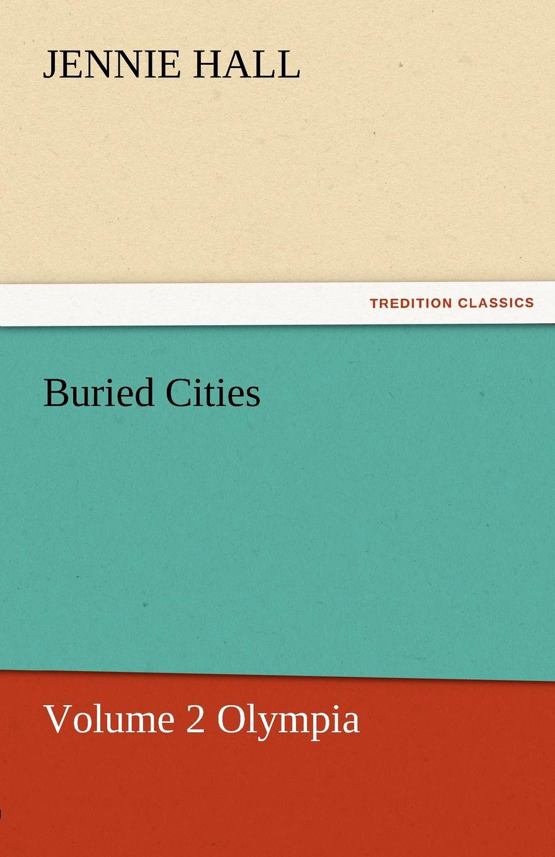 Jennie Hall Buried Cities, Volume 2 Olympia цена и фото