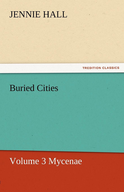 Jennie Hall Buried Cities, Volume 3 Mycenae цена и фото