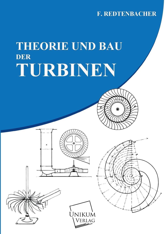 Ferdinand Jakob Redtenbacher Theorie Und Bau Der Turbinen w borchers entwicklung bau und betrieb der elektrischen ofen