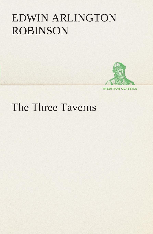 Edwin Arlington Robinson The Three Taverns edwin arlington robinson selected poems