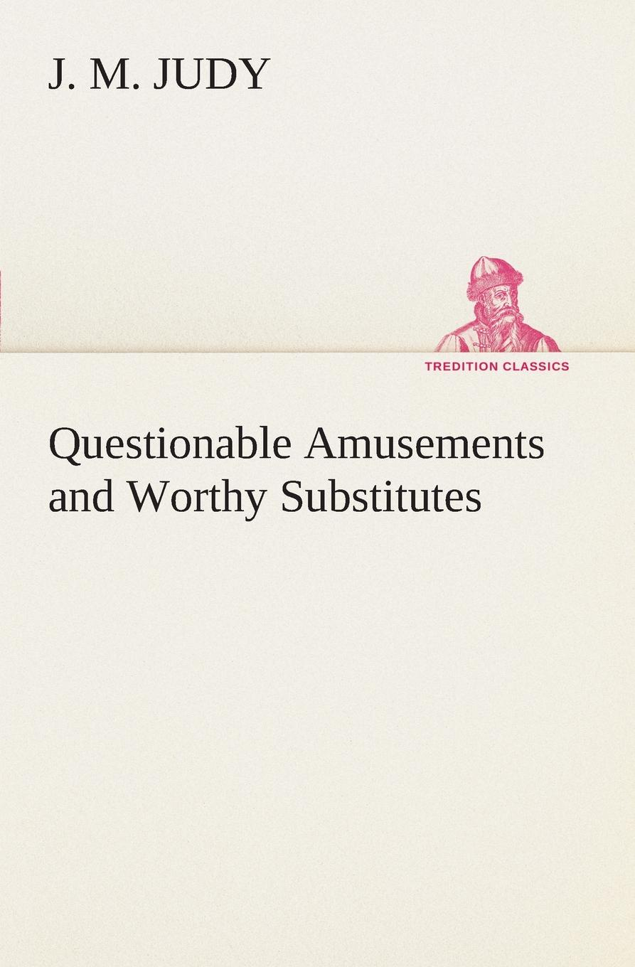J. M. Judy Questionable Amusements and Worthy Substitutes m j porter northman part 2 the earls of mercia book 4