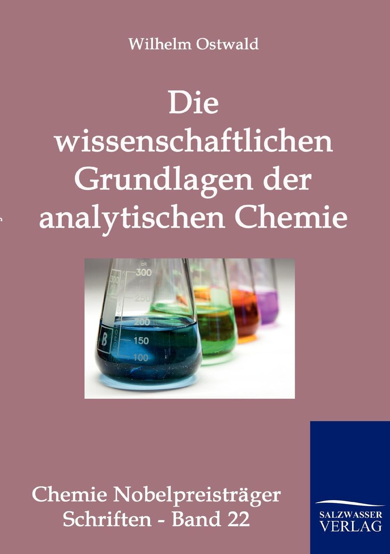 Wilhelm Ostwald Die wissenschaftlichen Grundlagen der analytischen Chemie hans ostwald verworfene novellen classic reprint
