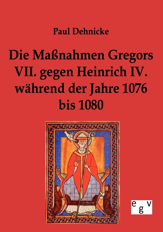 лучшая цена Paul Dehnicke Die Massnahmen Gregors VII. gegen Heinrich IV. wahrend der Jahre 1076 bis 1080
