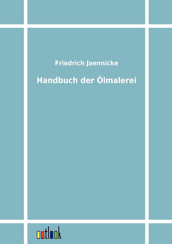 Friedrich Jaennicke Handbuch der Olmalerei friedrich adolf trendelenburg naturrecht auf dem grunde der ethik zweite auflage
