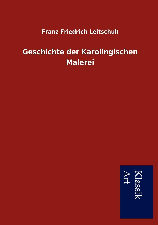 Franz Friedrich Leitschuh Geschichte der Karolingischen Malerei friedrich meili theologische zeitschrift aus der schweiz 1894 vol 11 classic reprint