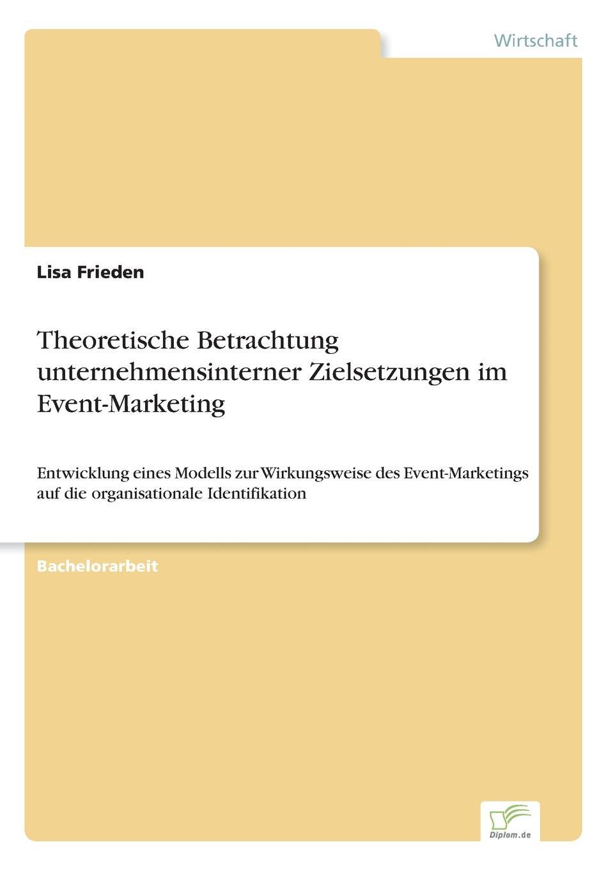 Lisa Frieden Theoretische Betrachtung unternehmensinterner Zielsetzungen im Event-Marketing event