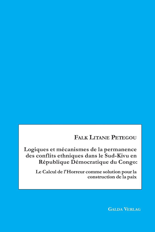Falk Litane Petegou Logiques et mecanismes de la permanence des conflits ethniques dans le Sud-Kivu en Republique Democratique du Congo mbumba sylvain multipartisme politique en afrique resurgence des rivalites ethniques