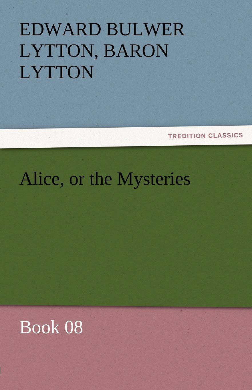 Edward Bulwer Lytton Lytton Alice, or the Mysteries - Book 08