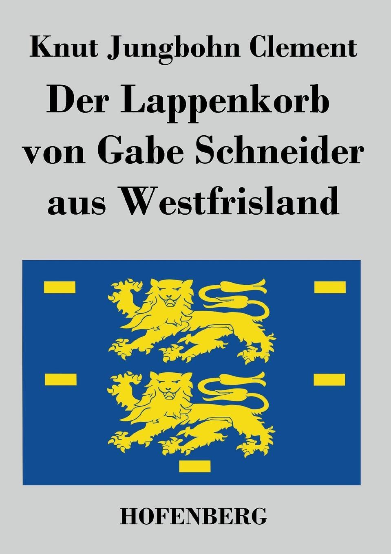 Knut Jungbohn Clement Der Lappenkorb von Gabe Schneider aus Westfrisland knut kasche wilhelm von oranien und der aufstand der niederlande