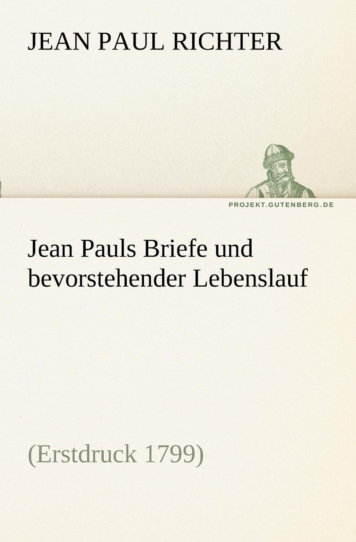 Фото - Jean Paul Richter Jean Pauls Briefe Und Bevorstehender Lebenslauf jean paul gaultier le male