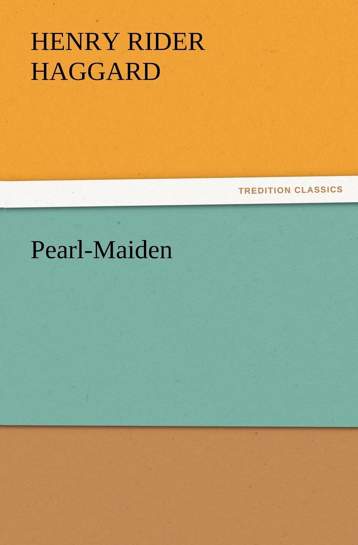 H. Rider Haggard, Henry Rider Haggard Pearl-Maiden