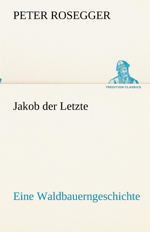 Peter Rosegger Jakob der Letzte peter kalkanis kultur als schlusselproblem bei internationalen unternehmenszusammenschlussen