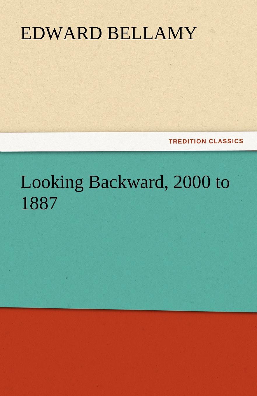 Edward Bellamy Looking Backward, 2000 to 1887