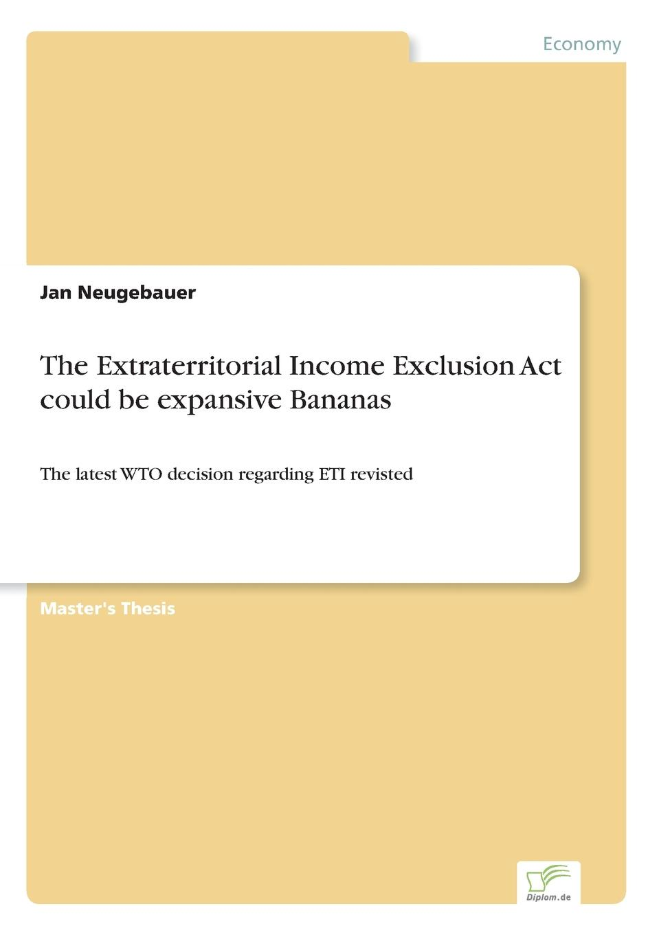 Jan Neugebauer The Extraterritorial Income Exclusion Act could be expansive Bananas world trade organization dispute settlement reports 2012 volume 9 pages 4583 to 5302