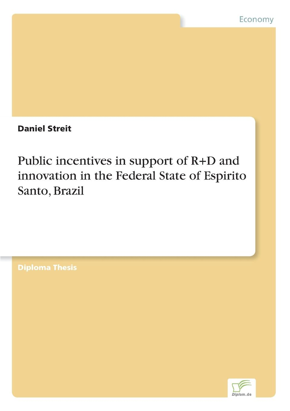 Public incentives in support of R.D and innovation in the Federal State of Espirito Santo, Brazil Inhaltsangabe:Problemstellung:	Die in englischer Sprache verfasste...