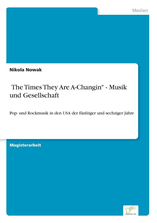 Nikola Nowak .The Times They Are A-Changin - Musik und Gesellschaft thomas schauf die unregierbarkeitstheorie der 1970er jahre in einer reflexion auf das ausgehende 20 jahrhundert